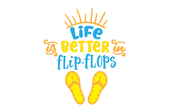 Life is Better in Flip Flops Summer Craft Cut File By Creative Fabrica Crafts