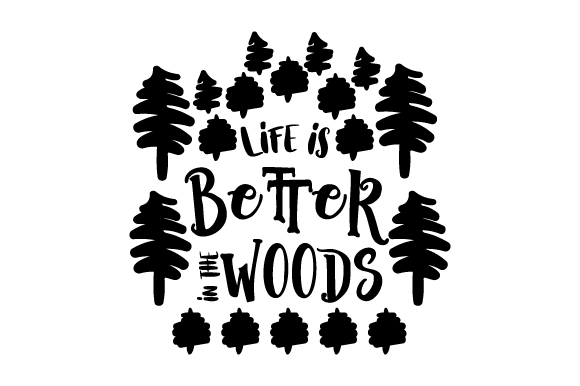 Download Free Life Is Better In The Woods Svg Cut File By Creative Fabrica for Cricut Explore, Silhouette and other cutting machines.