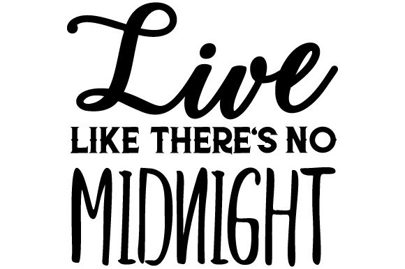 Live Like There's No Midnight Motivational Craft Cut File By Creative Fabrica Crafts