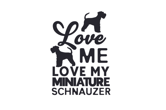 Download Free Love Me Love My Miniature Schnauzer Svg Cut File By Creative for Cricut Explore, Silhouette and other cutting machines.