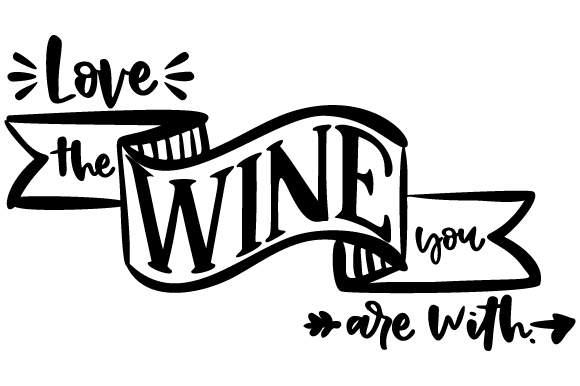 Love The Wine You Are With Svg Cut File By Creative Fabrica