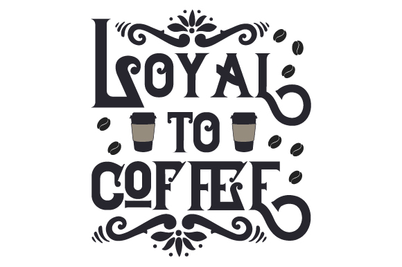 Download Free Loyal To Coffee Svg Cut File By Creative Fabrica Crafts Creative Fabrica for Cricut Explore, Silhouette and other cutting machines.