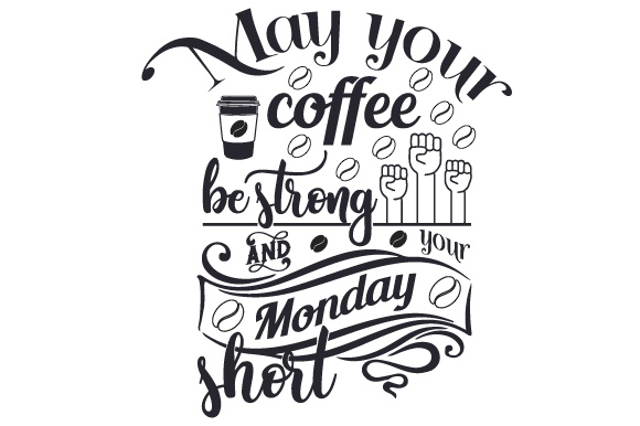 May Your Coffee Be Strong And Your Monday Short Svg Cut File By