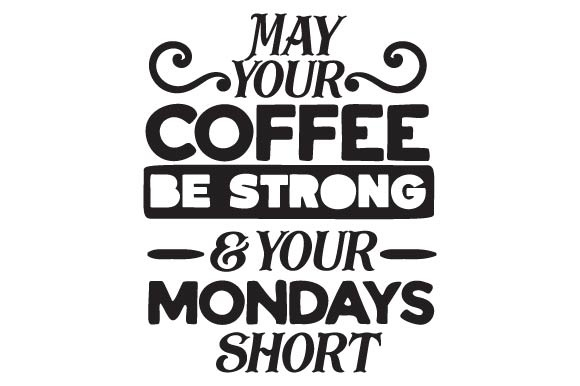 Download Free May Your Coffee Be Strong And Your Mondays Short Archivos De Corte Svg Por Creative Fabrica Crafts Creative Fabrica for Cricut Explore, Silhouette and other cutting machines.