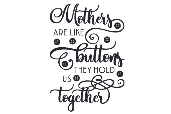 Mothers Are Like Buttons, They Hold Us Together Mother's Day Craft Cut File By Creative Fabrica Crafts