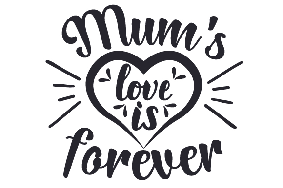 Download Free Mum S Love Is Forever Svg Cut File By Creative Fabrica Crafts for Cricut Explore, Silhouette and other cutting machines.