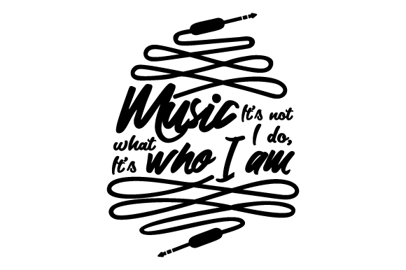 Music: It's Not What I Do, It's Who I Am Craft Design By Creative Fabrica Crafts