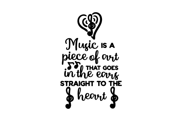 Download Free Music Is A Piece Of Art That Goes In The Ears Straight To The for Cricut Explore, Silhouette and other cutting machines.