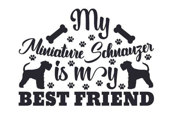 Download Free My Miniature Schnauzer Is My Best Friend Svg Cut File By for Cricut Explore, Silhouette and other cutting machines.