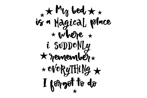 My Bed is a Magical Place Where I Suddenly Remember Everything I Forgot to Do Bedroom Craft Cut File By Creative Fabrica Crafts