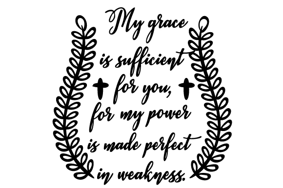 Download Free My Grace Is Sufficient For You For My Power Is Made Perfect In for Cricut Explore, Silhouette and other cutting machines.