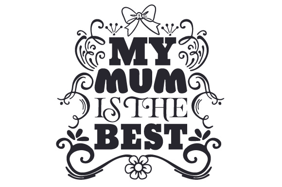 my mum is the best svg cut file by creative fabrica crafts