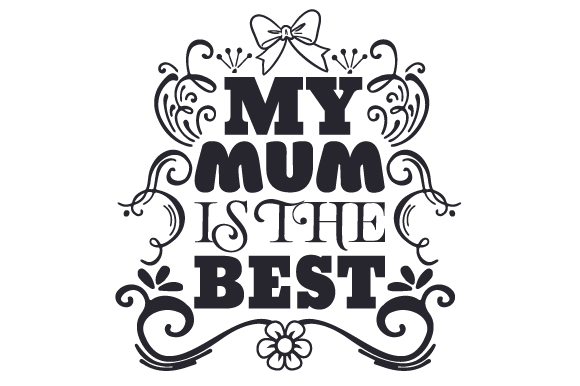 My Mum is the Best Mother's Day Craft Cut File By Creative Fabrica Crafts