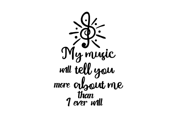 My Music Will Tell You More About Me Than I Ever Will Music Craft Cut File By Creative Fabrica Crafts - Image 1