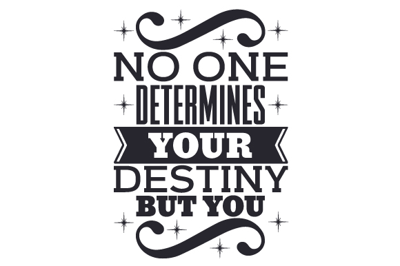 No One Determines Your Destiny but You Motivational Craft Cut File By Creative Fabrica Crafts
