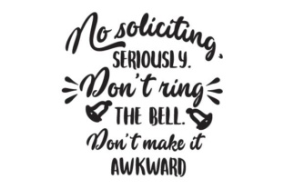 No Soliciting, Seriously. Don't Ring the Bell. Don't Make It Awkward Doors Signs Craft Cut File By Creative Fabrica Crafts