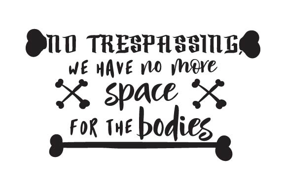 No Trespassing, We Have No More Space for the Bodies Halloween Craft Cut File By Creative Fabrica Crafts