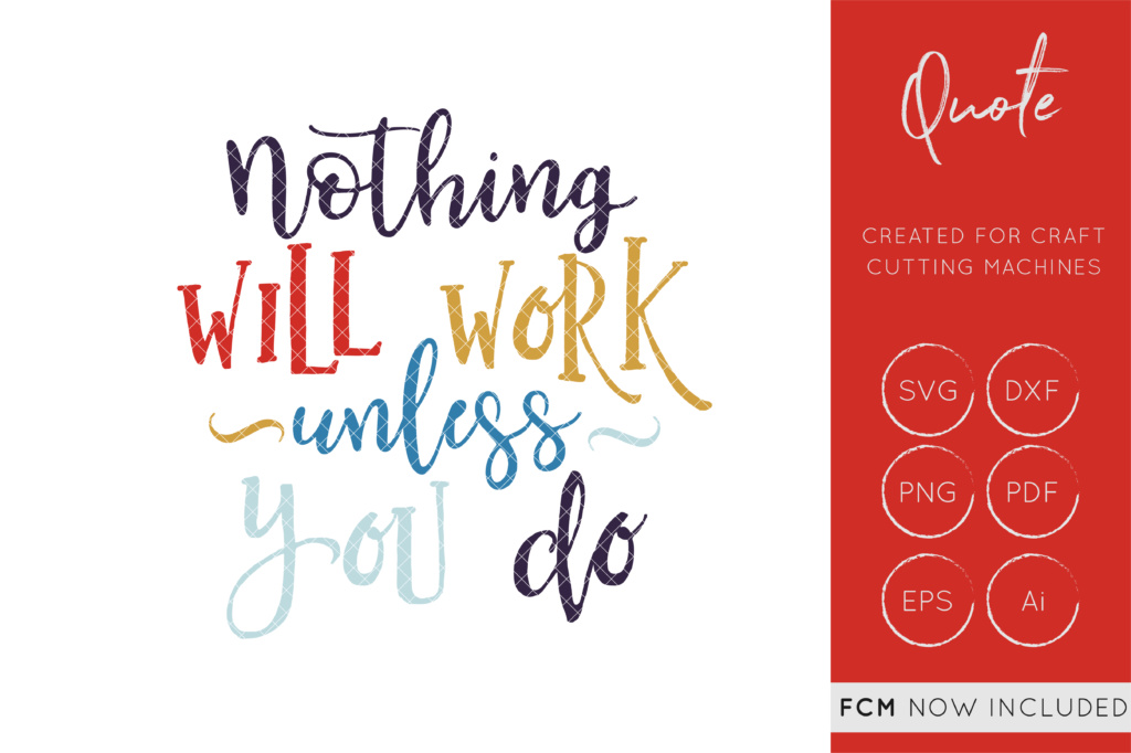 Download Free Nothing Will Work Unless You Do Svg Cut File Dxf Quote for Cricut Explore, Silhouette and other cutting machines.