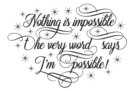 Download Free Nothing Is Impossible The Very Word Says I M Possible Svg for Cricut Explore, Silhouette and other cutting machines.