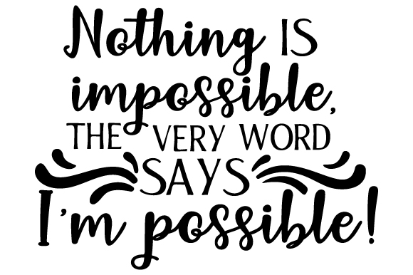 Download Free Nothing Is Impossible The Very Word Says I M Possible Svg Cut for Cricut Explore, Silhouette and other cutting machines.