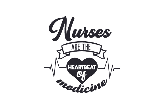 Nurses Are the Heartbeat of Medicine Medical Craft Cut File By Creative Fabrica Crafts