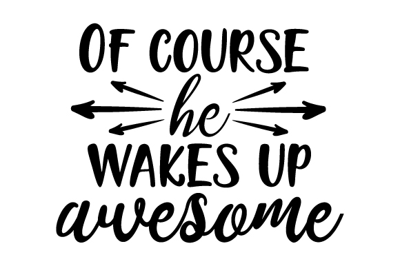 Of Course He Wakes Up Awesome Bedroom Craft Cut File By Creative Fabrica Crafts