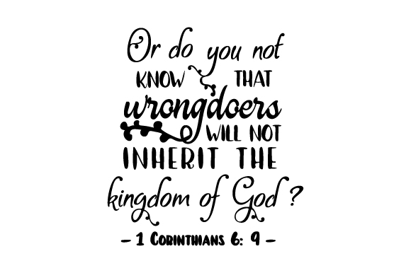 Or Do You Not Know That Wrongdoers Will Not Inherit the Kingdom of God? Religious Craft Cut File By Creative Fabrica Crafts