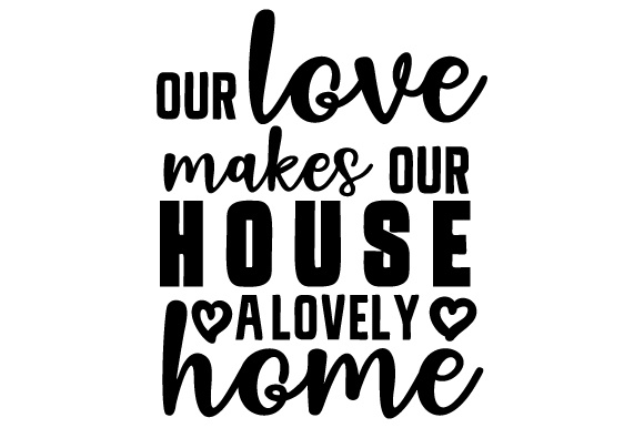 Download Free Our Love Makes Our House A Lovely Home Svg Cut File By Creative for Cricut Explore, Silhouette and other cutting machines.