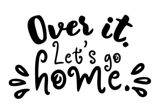 Over It. Let's Go Home. Home Craft Cut File By Creative Fabrica Crafts