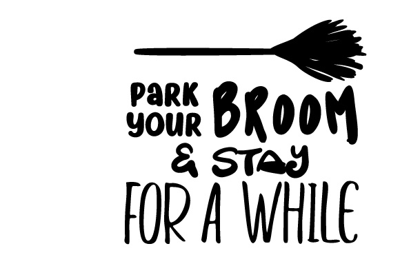 Download Free Park Your Broom Stay For A While Svg Cut File By Creative Fabrica Crafts Creative Fabrica for Cricut Explore, Silhouette and other cutting machines.