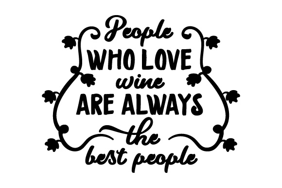 Download Free People Who Love Wine Are Always The Best People Svg Cut File By for Cricut Explore, Silhouette and other cutting machines.