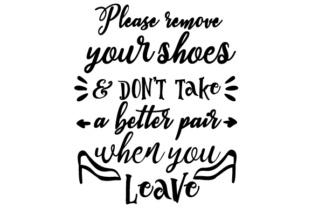 Please Remove Your Shoes & Don't Take a Better Pair when You Leave Doors Signs Craft Cut File By Creative Fabrica Crafts