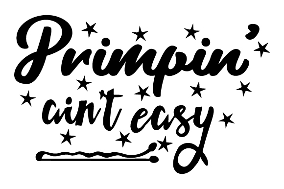 Download Free Primpin Ain T Easy Svg Plotterdatei Von Creative Fabrica Crafts for Cricut Explore, Silhouette and other cutting machines.