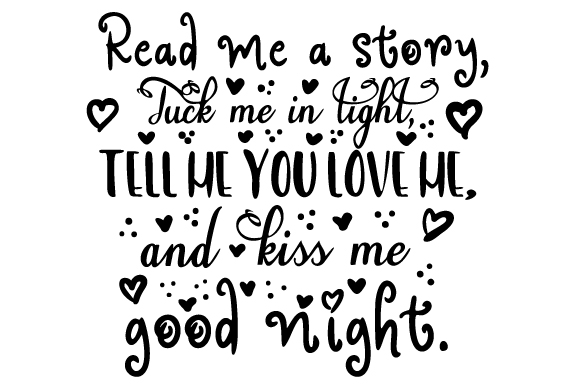 Download Free Read Me A Story Tuck Me In Tight Tell Me You Love Me And Kiss for Cricut Explore, Silhouette and other cutting machines.
