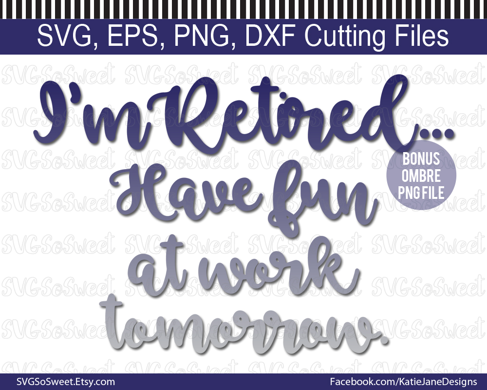 Retired - Have Fun at Work Tomorrow SVG Graphic Crafts By Southern Belle Graphics
