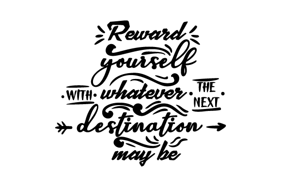 Download Free Reward Yourself With Whatever The Next Destination May Be Svg Cut File By Creative Fabrica Crafts Creative Fabrica for Cricut Explore, Silhouette and other cutting machines.