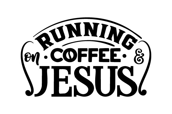 Download Free Running On Coffee Jesus Svg Cut File By Creative Fabrica SVG Cut Files
