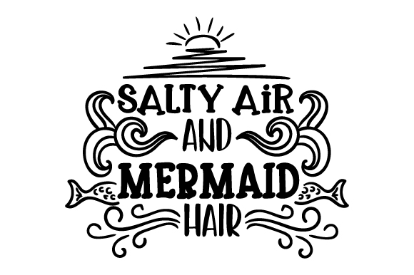 Download Free Salty Air And Mermaid Hair Svg Cut File By Creative Fabrica for Cricut Explore, Silhouette and other cutting machines.