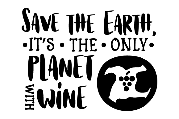 Save the Earth, It's the Only Planet with Wine Wine Craft Cut File By Creative Fabrica Crafts