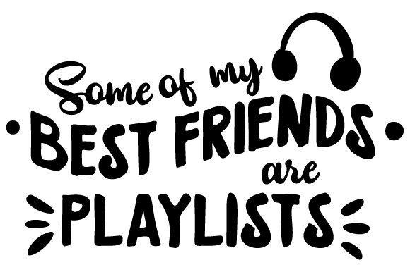 Download Free Some Of My Best Friends Are Playlists Svg Cut File By Creative for Cricut Explore, Silhouette and other cutting machines.