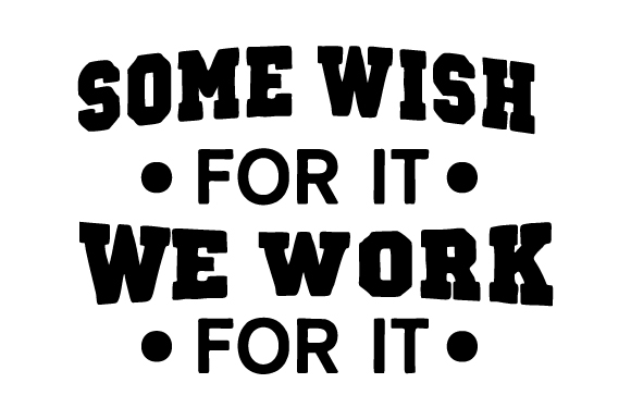 Download Free Some Wish For It We Work For It Svg Cut File By Creative for Cricut Explore, Silhouette and other cutting machines.