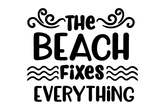 The Beach Fixes Everything Summer Craft Cut File By Creative Fabrica Crafts