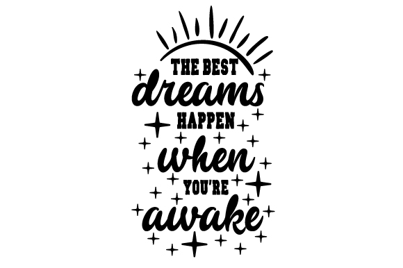Download Free The Best Dreams Happen When You Re Awake Svg Cut File By for Cricut Explore, Silhouette and other cutting machines.