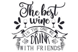 The Best Wine is the One We Drink with Friends Wine Craft Cut File By Creative Fabrica Crafts