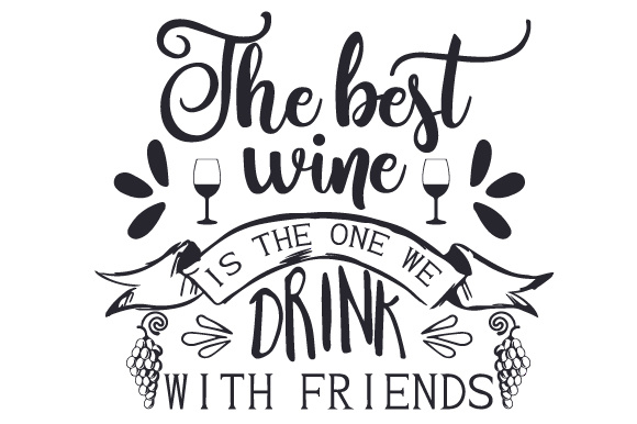 Download Free The Best Wine Is The One We Drink With Friends Svg Cut File By for Cricut Explore, Silhouette and other cutting machines.