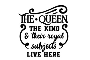 The Queen, the King & Their Royal Subjects Live Here Doors Signs Craft Cut File By Creative Fabrica Crafts