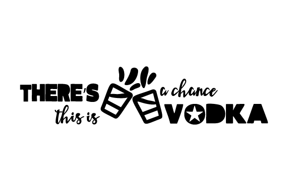 Download Free There S A Chance This Is Vodka Svg Cut File By Creative Fabrica for Cricut Explore, Silhouette and other cutting machines.
