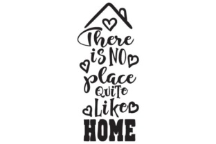 There is No Place Quite Like Home Home Craft Cut File By Creative Fabrica Crafts