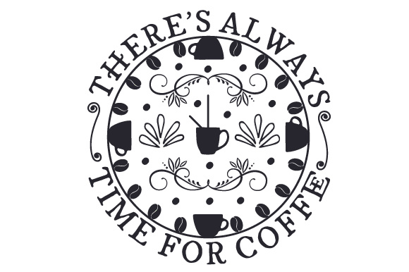 Download Free There S Always Time For Coffee Svg Cut File By Creative Fabrica for Cricut Explore, Silhouette and other cutting machines.