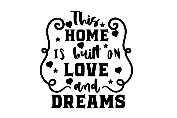 This Home is Built on Love and Dreams Home Craft Cut File By Creative Fabrica Crafts